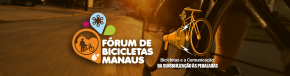 22 a 25 de Agosto - 6º FÓRUM DE BICICLETAS MANAUS